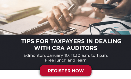 Register Now for Tips for Taxpayers in Deadling with CRA Auditors on Jan 10 in Edmonton